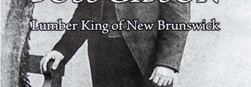 "Book Review: ""Boss Gibson: Lumber King of New Brunswick"" by David Sullivan"